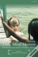 Only Mind Matters