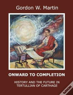 Wook.pt - Onward To Completion: History And The Future In Tertullian Of Carthage