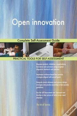 Wook.pt - Open Innovation Complete Self-Assessment Guide