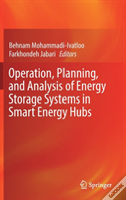 Wook.pt - Operation, Planning, And Analysis Of Energy Storage Systems In Smart Energy Hubs