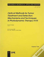 Optical Methods For Tumor Treatment And Detection: Mechanisms And Techniques In Photodynamic Therapy Xviii