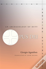 Opus Dei : An Archaeology Of Duty