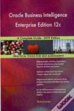 Oracle Business Intelligence Enterprise Edition 12c A Complete Guide - 2019 Edition