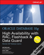 Oracle Database 10g High Availability With Rac, Flashback, And Data Guardwith Rac, Flashback And Data Guard