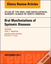 Oral Manifestations Of Systemic Diseases, An Issue Of Atlas Of The Oral & Maxillofacial Surgery Clinics