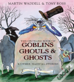 Orchard Book Of Goblins, Ghouls And Ghosts And Other Magical Stories