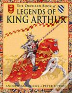 Orchard Book Of The Legend Of King Arthur