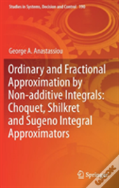 Ordinary And Fractional Approximation By Non-Additive Integrals: Choquet, Shilkret And Sugeno Integral Approximators