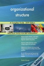 Organizational Structure A Complete Guide - 2019 Edition
