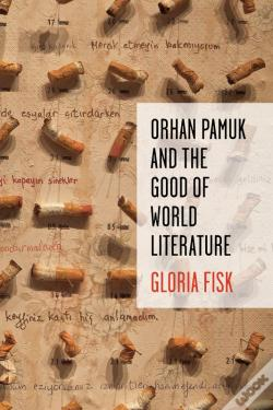 Wook.pt - Orhan Pamuk And The Good Of World Literature