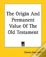 Origin And Permanent Value Of The Old Testament
