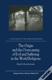 Origin And The Overcoming Of Evil And Suffering In The World Religions