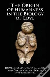Origin Of Humanness In The Biology Of Love