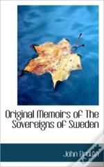 Original Memoirs Of The Sovereigns Of Sw