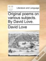 Original Poems On Various Subjects. By D