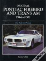Original Pontiac Firebird And Trans-Am 1967-2002 Restoration Guide