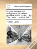 Origines Hebrææ: The Antiquities Of The