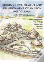 Origins, Development And Abandonment Of An Iron Age Village: Further Archaeological Investigations For The Daventry International Rail Freight Terminal, Crick & Kilsby, Northamptonshire 1993-2013