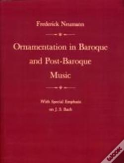 Wook.pt - Ornamentation In Baroque And Post-Baroque Music, With Special Emphasis On J.S.Bach