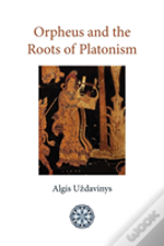 Orpheus And The Roots Of Platonism