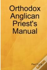 Orthodox Anglican Priest'S Manual