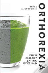 Orthorexia When Healthy Eating Goes Bad