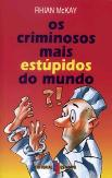 Os Criminosos mais Estúpidos do Mundo