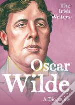 Oscar Wilde A Biography