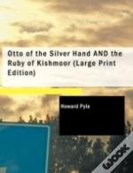 Otto Of The Silver Hand And The Ruby Of Kishmoor