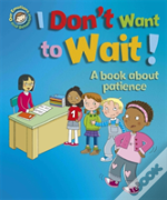 Our Emotions And Behaviour: I Don'T Want To Wait!: A Book About Patience