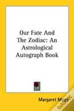 Our Fate And The Zodiac: An Astrological Autograph Book