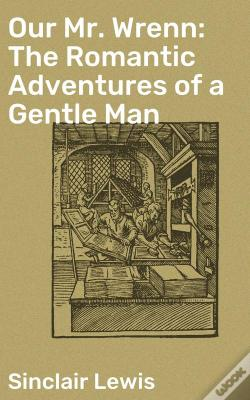Wook.pt - Our Mr. Wrenn: The Romantic Adventures Of A Gentle Man