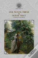 Our Mutual Friend & Oliver Twist