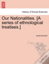 Our Nationalities. (A Series Of Ethnological Treatises.)