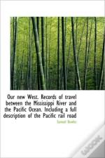 Our New West. Records Of Travel Between