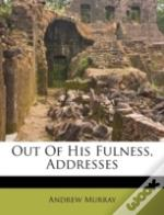Out Of His Fulness, Addresses