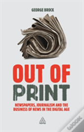 Out Of Print: Newspapers, Journalism And