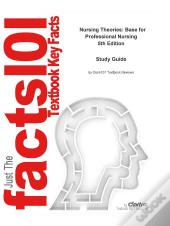 Outlines & Highlights For Nursing Theories: Base For Professional Nursing By Julia B. George, Isbn: 9780838571101