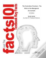 Outlines & Highlights For The Controllers Function : The Work Of The Managerial Accountant By Steven
