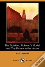 Outsider, Pickman'S Model, And The Picture In The House (Dodo Press)