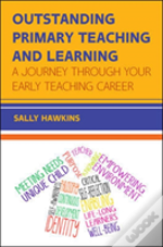 Outstanding Primary Teaching And Learning: A Journey Through Your Early Teaching Career
