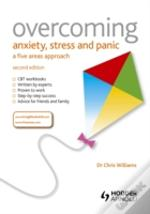Overcoming Anxiety, Stress And Panic A Five Areas Approach