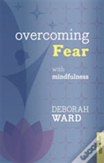 Overcoming Fear The Mindful Approac