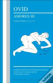 Ovid: Amores Iii, A Selection: 2, 4, 5, 14