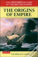 Oxford History Of The British Empire: Volume I: The Origins Of                Empire:British Overseas Enterprise To The Close Of The Seventeenth Century