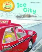 Oxford Reading Tree Read With Biff, Chip, And Kipper: Phonics: Level 6: Ice City