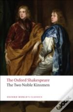 Oxford Shakespeare: The Two Noble Kinsmen