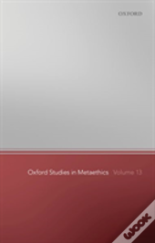 Oxford Studies In Metaethics 13