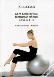 P-I-L-A-T-E-S Core Stability Ball Instructor Manual Levels 1 - 5