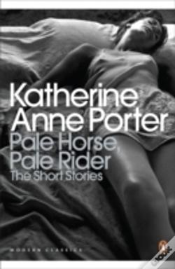 Wook.pt - Pale Horse, Pale Rider: The Selected Stories Of Katherine Anne Porter